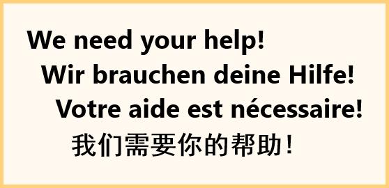 We need your help! Wir brauchen deine Hilfe! Votre aide est nécessaire!